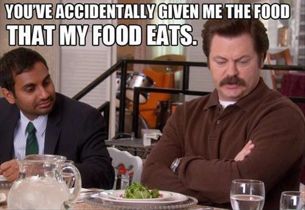 You've accidentally given me the food that my food eats Picture Quote #1