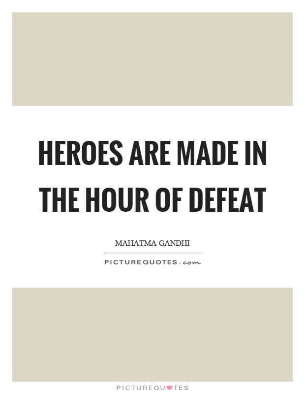 Heroes are made in the hour of defeat Picture Quote #1