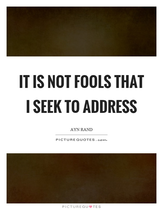 It is not fools that I seek to address Picture Quote #1