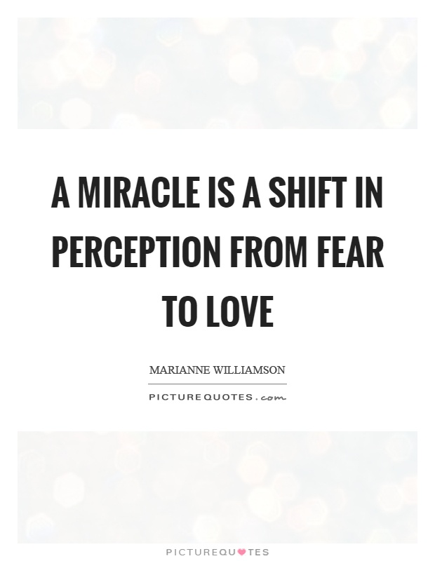 A miracle is a shift in perception from fear to love Picture Quote #1