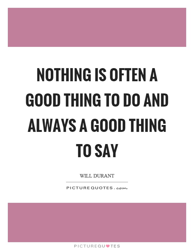 Nothing is often a good thing to do and always a good thing to say Picture Quote #1