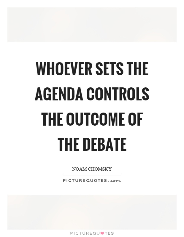 Whoever sets the agenda controls the outcome of the debate Picture Quote #1