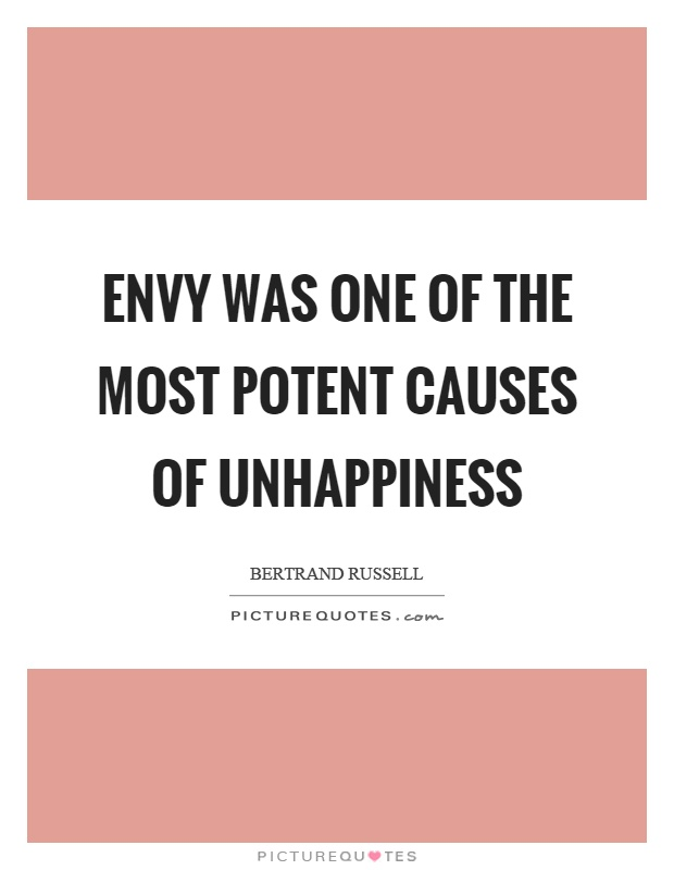 Envy was one of the most potent causes of unhappiness Picture Quote #1