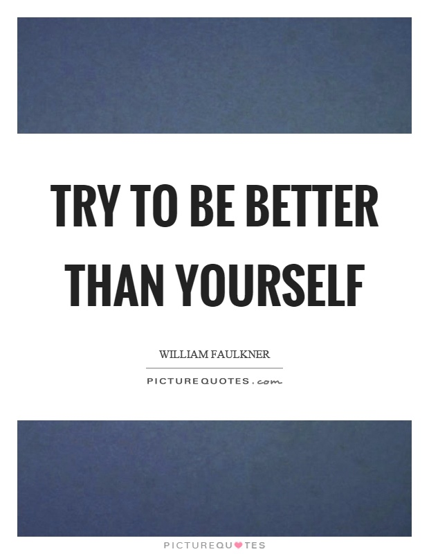 Try to be better than yourself Picture Quote #1