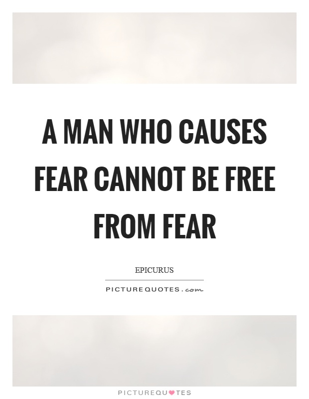 A man who causes fear cannot be free from fear Picture Quote #1