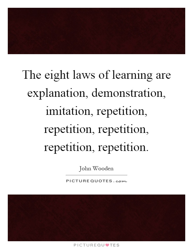 The eight laws of learning are explanation, demonstration, imitation, repetition, repetition, repetition, repetition, repetition Picture Quote #1