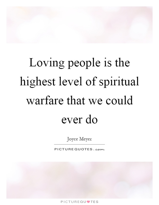 Loving people is the highest level of spiritual warfare that we could ever do Picture Quote #1