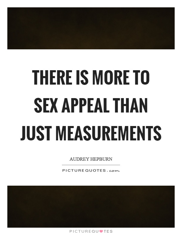 There is more to sex appeal than just measurements Picture Quote #1