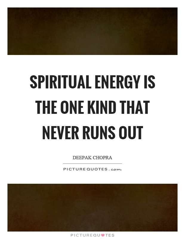 Spiritual energy is the one kind that never runs out Picture Quote #1