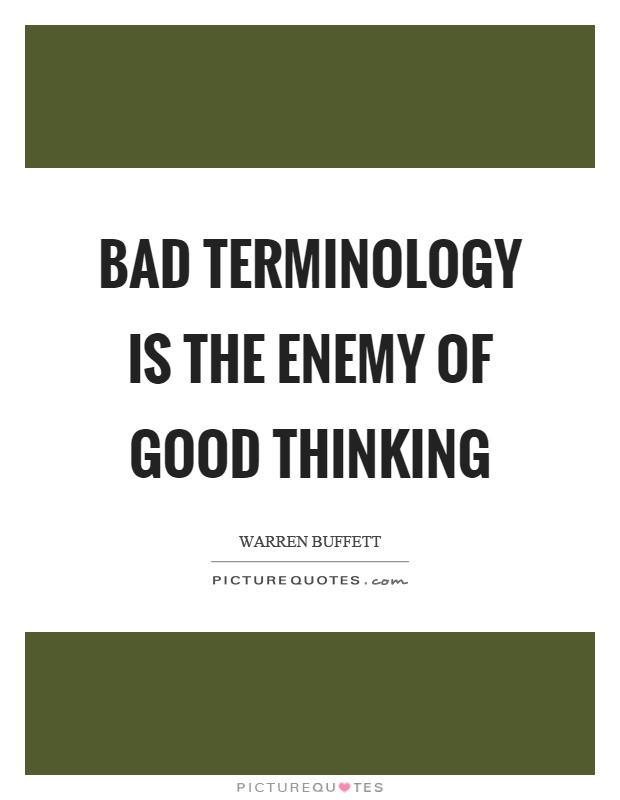 Bad terminology is the enemy of good thinking Picture Quote #1
