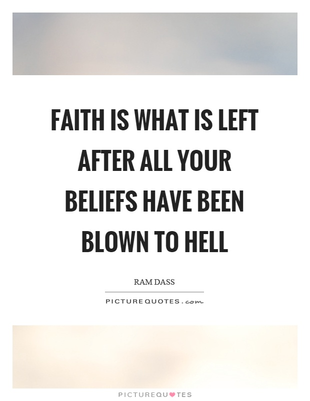 Faith is what is left after all your beliefs have been blown to hell Picture Quote #1