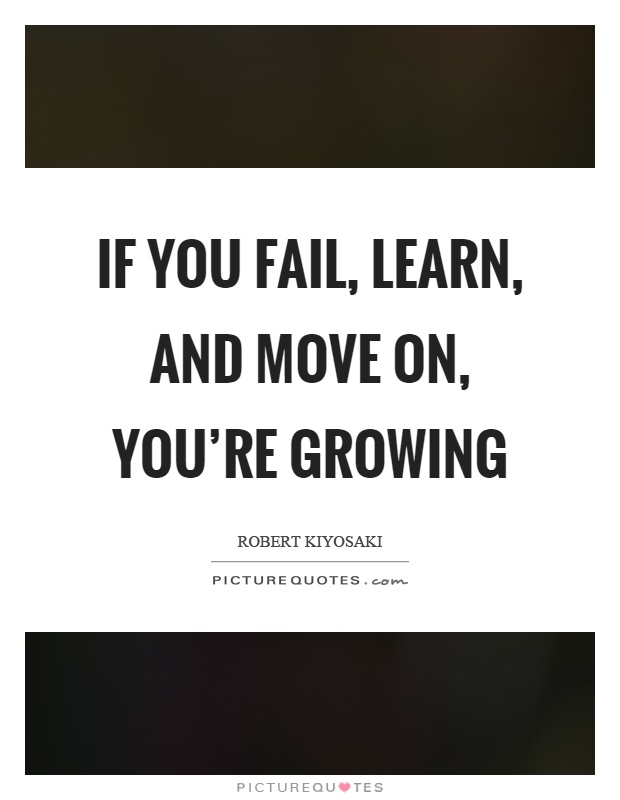 If you fail, learn, and move on, you're growing Picture Quote #1