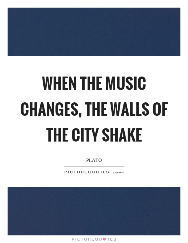 When the music changes, the walls of the city shake Picture Quote #1