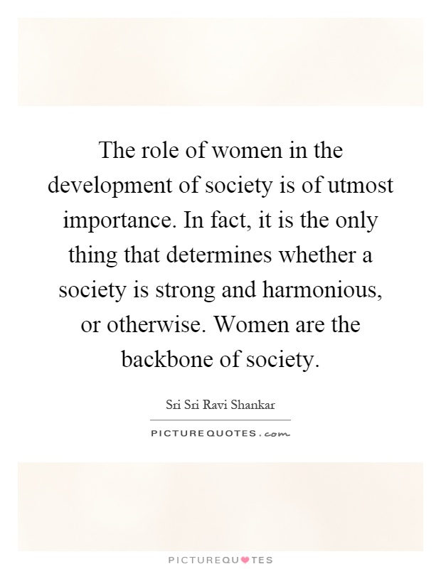 role of women in society today essay An essay or paper on role of women in modern society women today are coming forth in modern social trends this feminism may appear too extreme and rather threatening to the male ego, yet the role of women in current society has drastically changed.