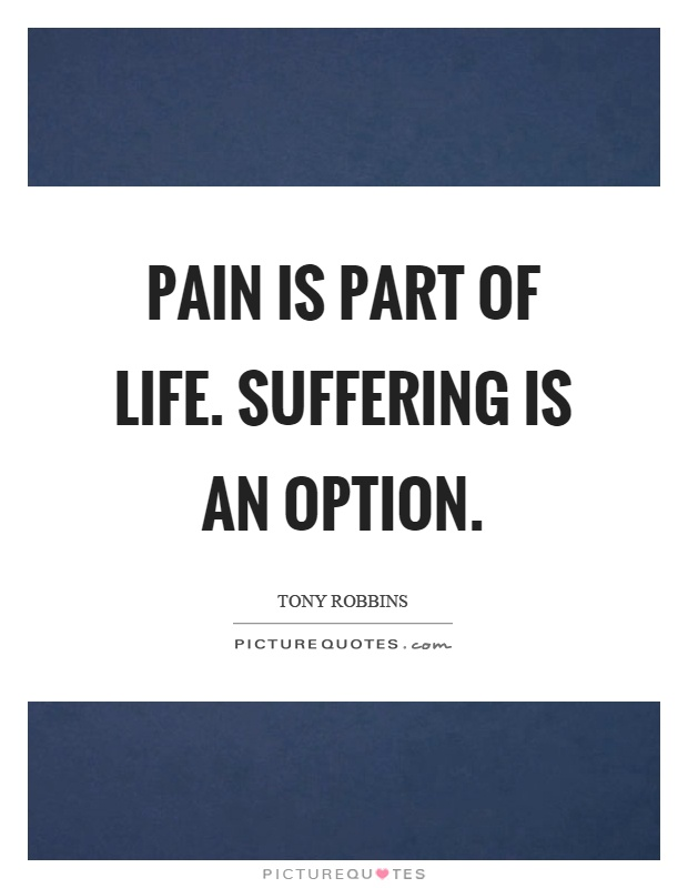 Pain is part of life. Suffering is an option Picture Quote #1
