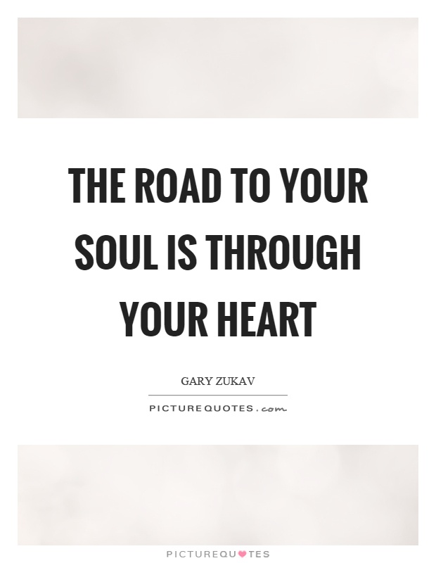The road to your soul is through your heart Picture Quote #1