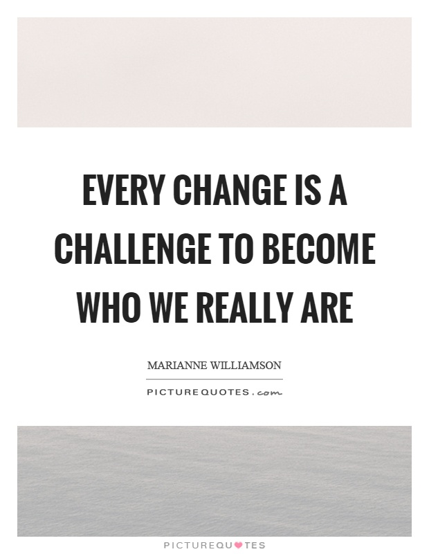 Every change is a challenge to become who we really are Picture Quote #1