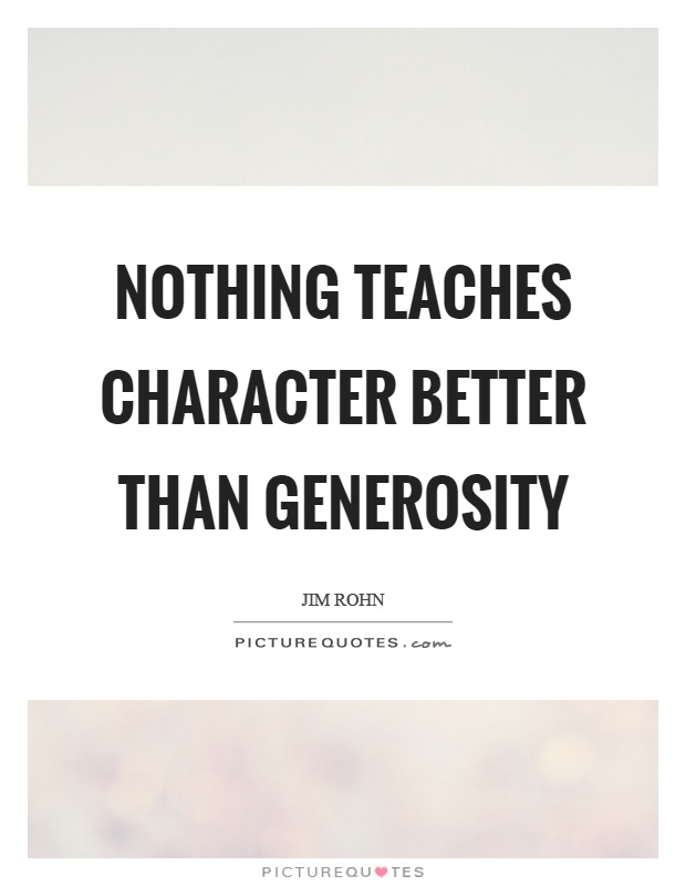Nothing teaches character better than generosity Picture Quote #1