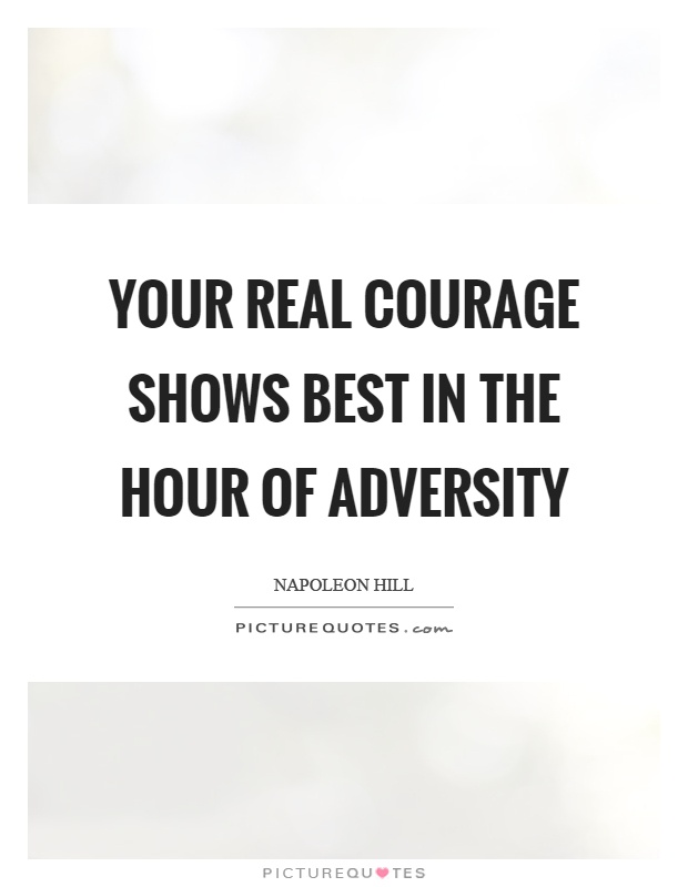 Your real courage shows best in the hour of adversity Picture Quote #1