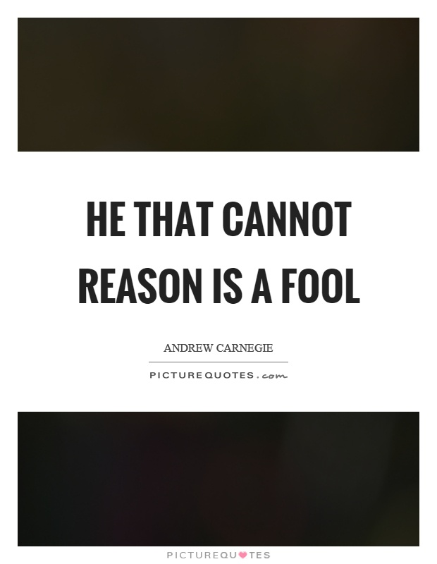 He that cannot reason is a fool Picture Quote #1