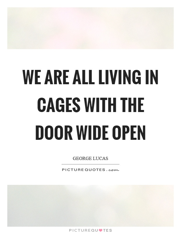 We are all living in cages with the door wide open Picture Quote #1