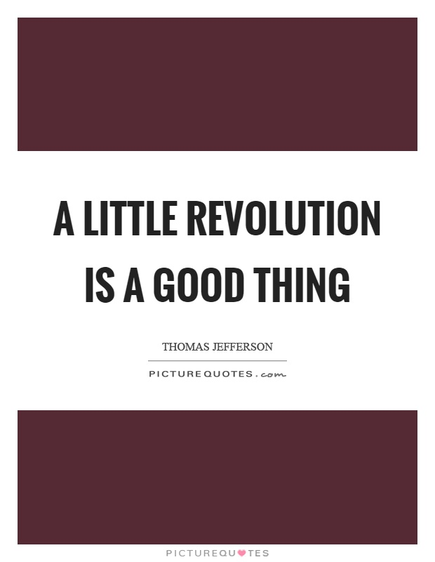 A little revolution is a good thing Picture Quote #1