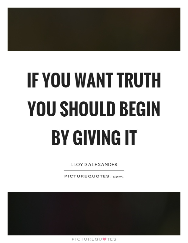 If you want truth you should begin by giving it Picture Quote #1