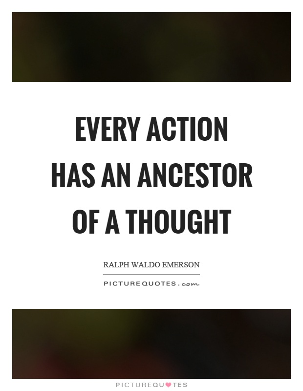 Every action has an ancestor of a thought Picture Quote #1