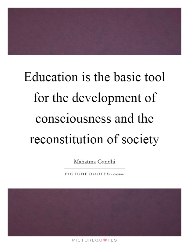 Education is the basic tool for the development of consciousness and the reconstitution of society Picture Quote #1