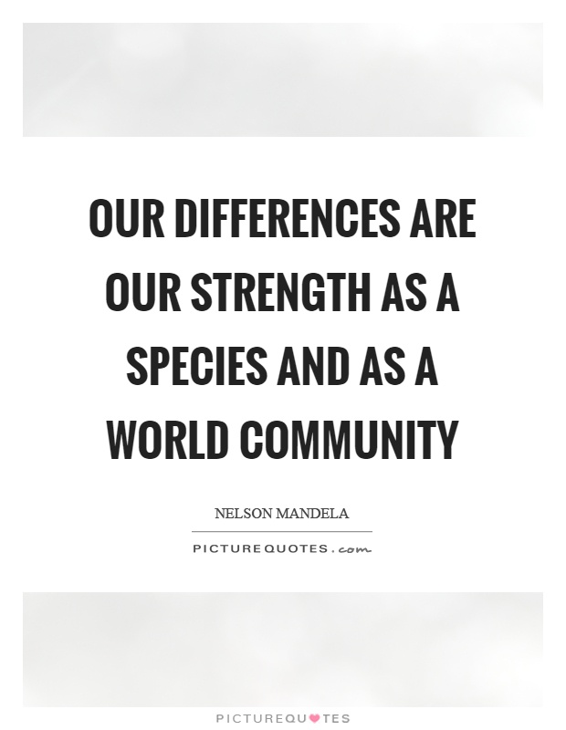 Our differences are our strength as a species and as a world community Picture Quote #1