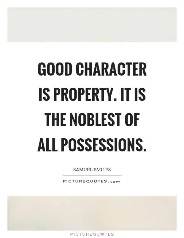 Good character is property. It is the noblest of all possessions Picture Quote #1