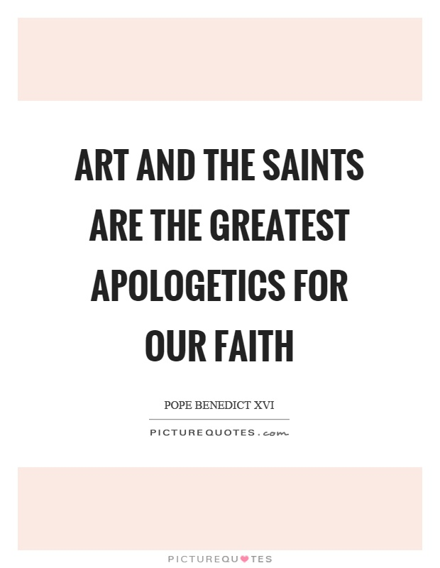 Art and the saints are the greatest apologetics for our faith Picture Quote #1