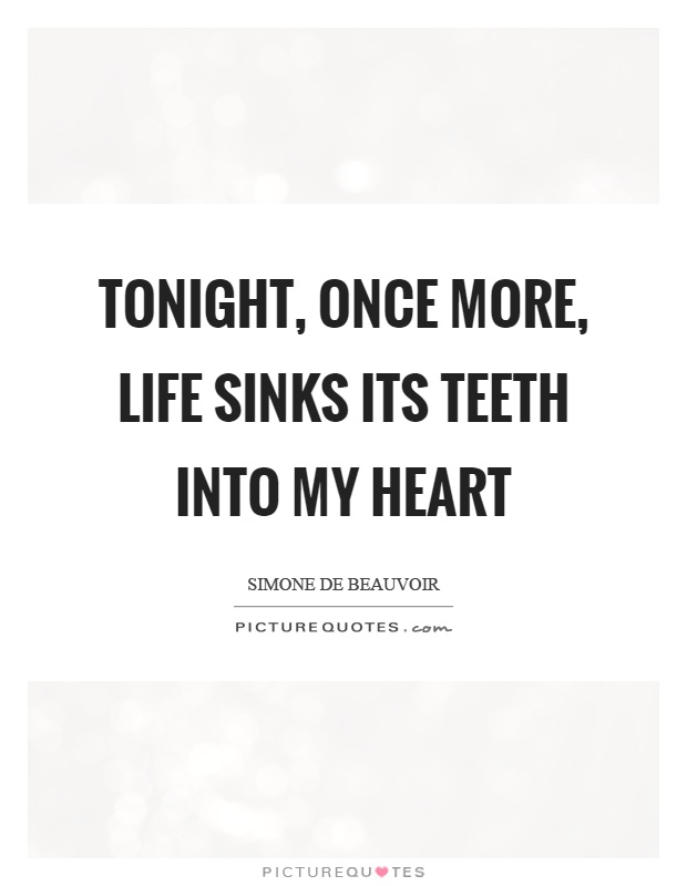 Tonight, once more, life sinks its teeth into my heart Picture Quote #1