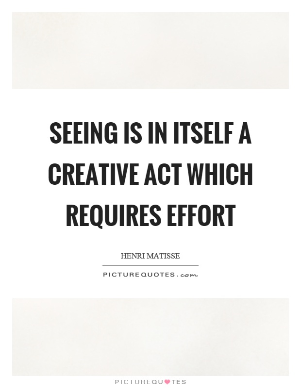Seeing is in itself a creative act which requires effort Picture Quote #1
