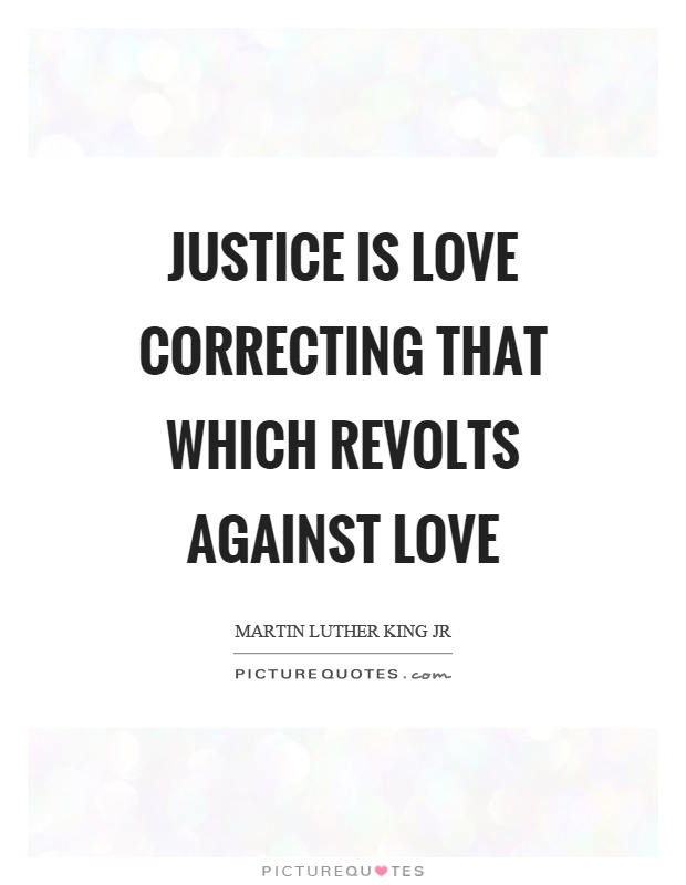 Justice is love correcting that which revolts against love Picture Quote #1