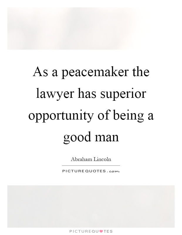 As a peacemaker the lawyer has superior opportunity of being a good man Picture Quote #1