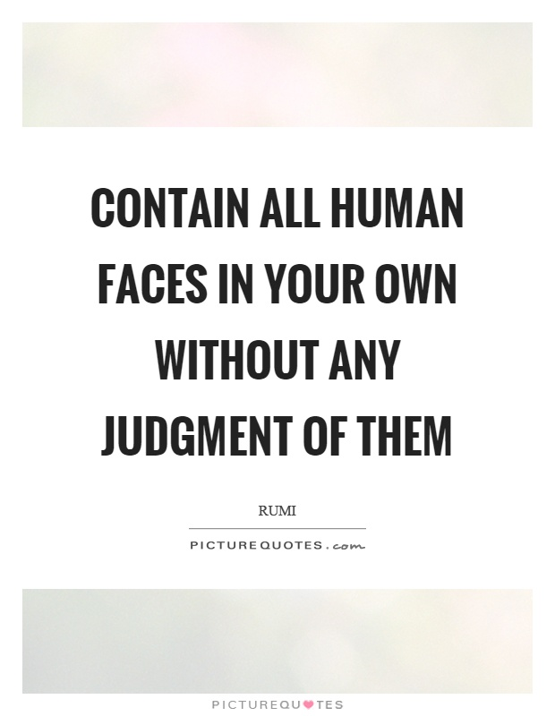 Contain all human faces in your own without any judgment of them Picture Quote #1