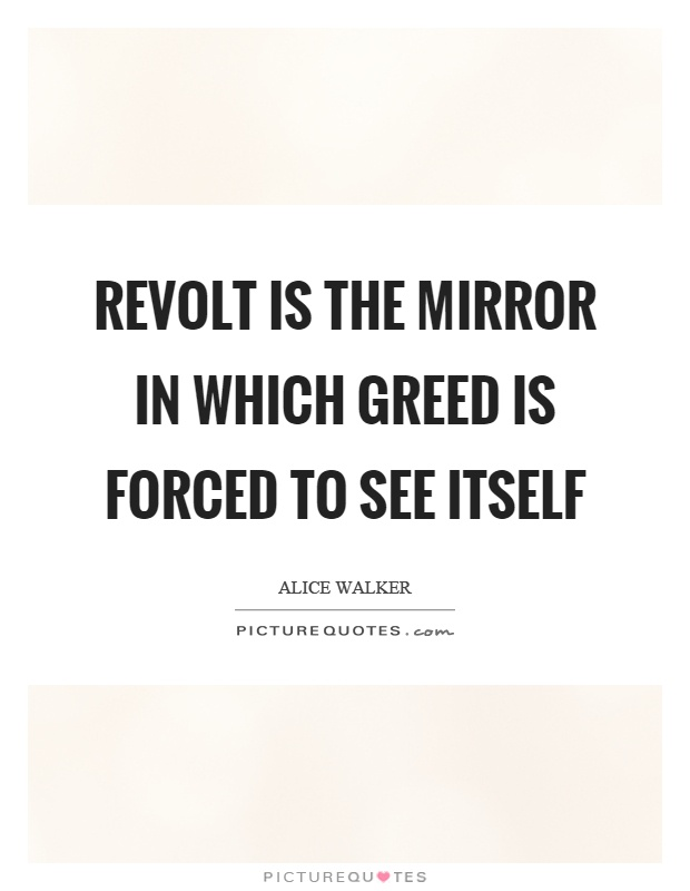 Revolt is the mirror in which greed is forced to see itself Picture Quote #1