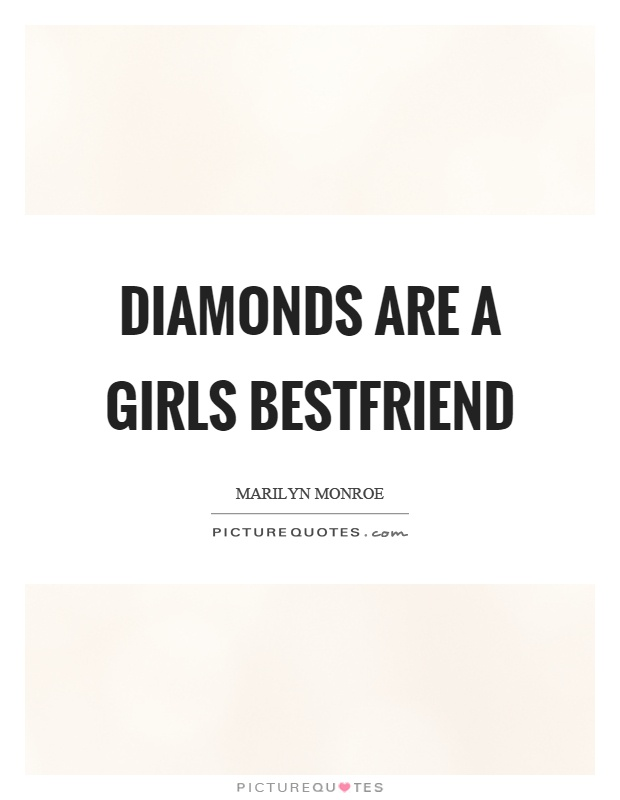 Diamonds are a girls bestfriend Picture Quote #1