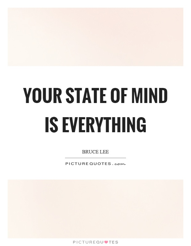 Your state of mind is everything Picture Quote #1
