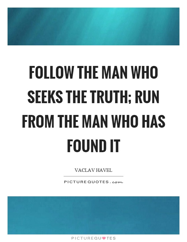 Follow the man who seeks the truth; run from the man who has found it Picture Quote #1