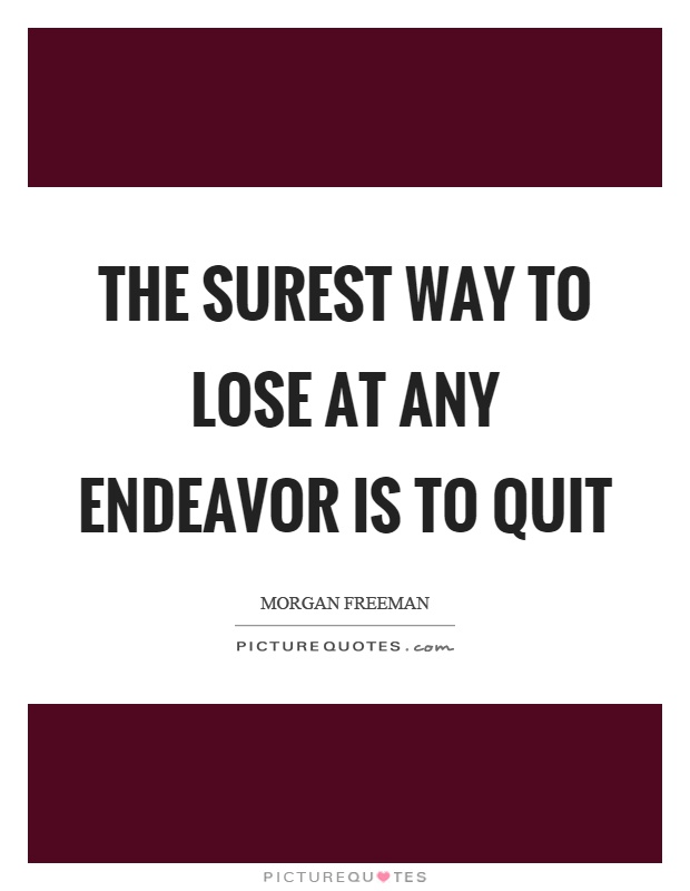 The surest way to lose at any endeavor is to quit Picture Quote #1