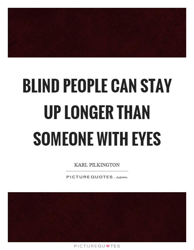 essay on being blind Kindness is the language which the deaf can hear and the blind can see- mark twain essay on kindness right said 'mark twain' kindness is the universal language that is.