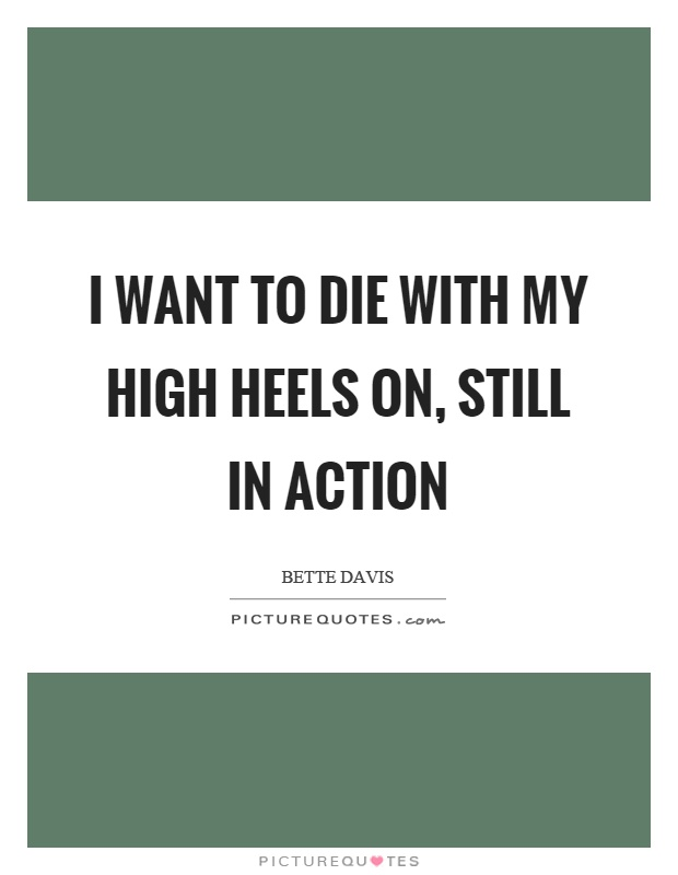 I want to die with my high heels on, still in action Picture Quote #1