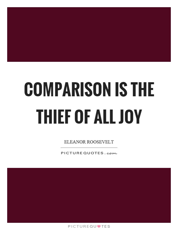 Comparison is the thief of all joy Picture Quote #1