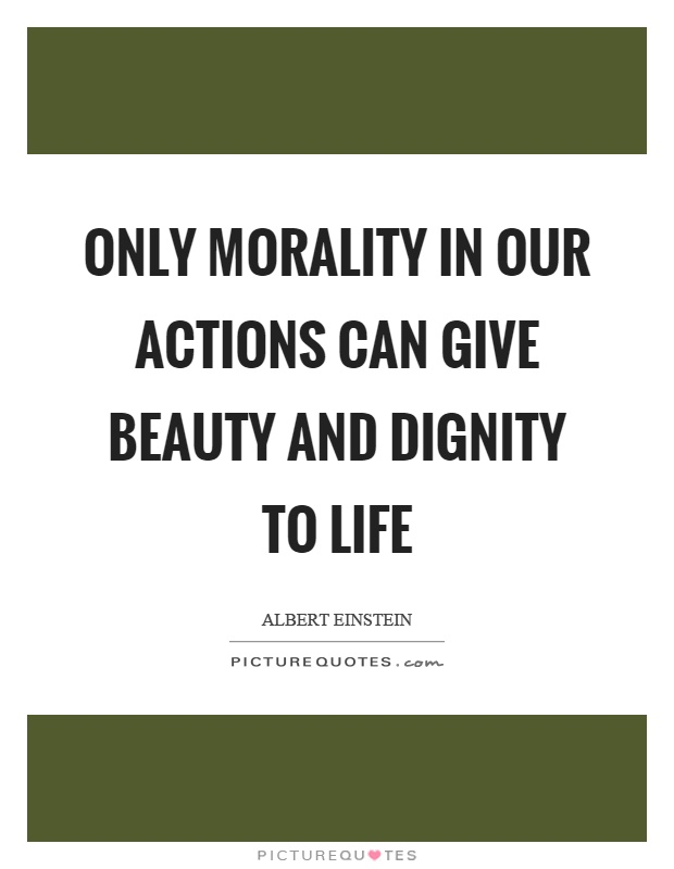 Only morality in our actions can give beauty and dignity to life Picture Quote #1