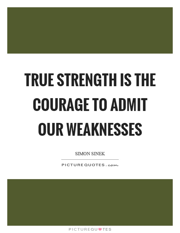 True strength is the courage to admit our weaknesses Picture Quote #1