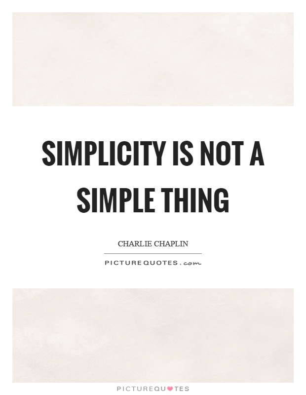 Simplicity is not a simple thing Picture Quote #1