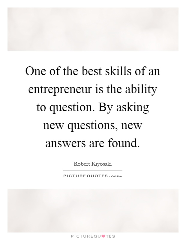 One of the best skills of an entrepreneur is the ability to question. By asking new questions, new answers are found Picture Quote #1