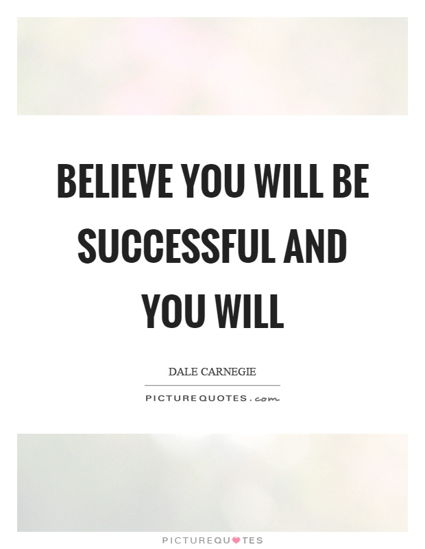 Believe you will be successful and you will Picture Quote #1